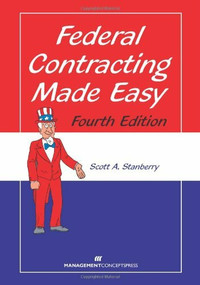 Federal Contracting Made Easy by Scott A. Stanberry, 9781567263886