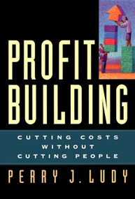 Profit Building (Cutting Costs Without Cutting People) by Perry J. Ludy, 9781576751084