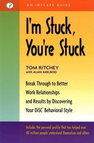 I'm Stuck, You're Stuck (Break through to Better Work Relationships and Results by Discovering your DiSC Behavioral Style) by Tom Ritchey, Alan Axelrod, Ph.D., 9781576751336