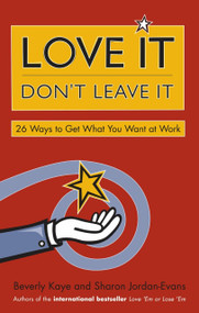 Love It, Don't Leave It (26 Ways to Get What You Want at Work) by Beverly Kaye, Sharon Jordan-Evans, 9781576752500