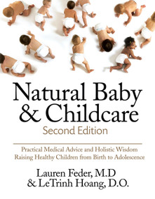 Natural Baby and Childcare, Second Edition (Practical Medical Advice & Holistic Wisdom for Raising Healthy Children from  Birth to Adolescence) by Lauren Feder, Letrinh Hoang, 9781578267019
