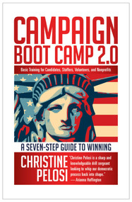 Campaign Boot Camp 2.0 (Lessons from the Campaign Trail for Candidates, Staffers, Volunteers, and Nonprofits) by Christine Pelosi, 9781609945169