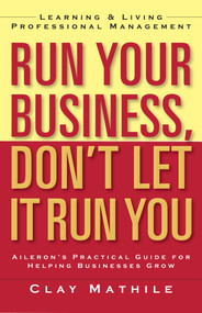 Run Your Business, Don't Let It Run You (Learning and Living Professional Management) by Clay Mathile, 9781609948955