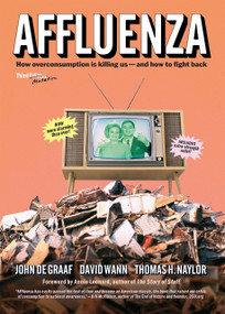 Affluenza (How Overconsumption Is Killing Us--and How to Fight Back) by John De Graaf, David Wann, Thomas Naylor, 9781609949273