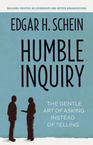 Humble Inquiry (The Gentle Art of Asking Instead of Telling) by Edgar H. Schein, 9781609949815