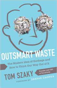 Outsmart Waste (The Modern Idea of Garbage and How to Think Our Way Out of It) by Tom Szaky, 9781626560246