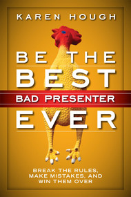 Be the Best Bad Presenter Ever (Break the Rules, Make Mistakes, and Win Them Over) by Karen Hough, 9781626560475