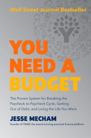 You Need a Budget (The Proven System for Breaking the Paycheck-to-Paycheck Cycle, Getting Out of Debt, and Living the Life You Want) by Jesse Mecham, 9780062567581