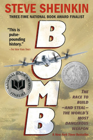 Bomb (The Race to Build--and Steal--the World's Most Dangerous Weapon) - 9781250050649 by Steve Sheinkin, 9781250050649