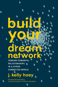 Build Your Dream Network (Forging Powerful Relationships in a Hyper-Connected World) - 9780143111498 by J. Kelly Hoey, Tom Peters, 9780143111498
