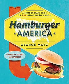 Hamburger America (A State-By-State Guide to 200 Great Burger Joints) by George Motz, 9780762462063