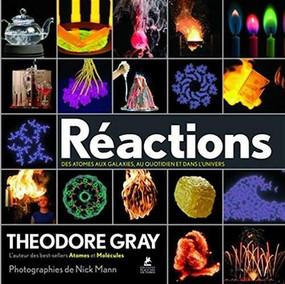Reactions (French Edition) (An Illustrated Exploration of Elements, Molecules, and Change in the Universe) by Theodore Gray, 9782809915044