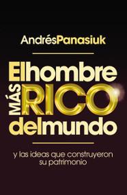 El hombre más rico del mundo (Y las ideas que construyeron su patrimonio.) by Andrés Panasiuk, 9781602559318
