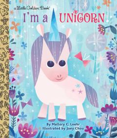I'm a Unicorn by Mallory Loehr, Joey Chou, 9781524715120