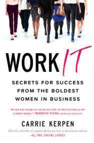 Work It (Secrets for Success from the Boldest Women in Business) by Carrie Kerpen, 9780143131816