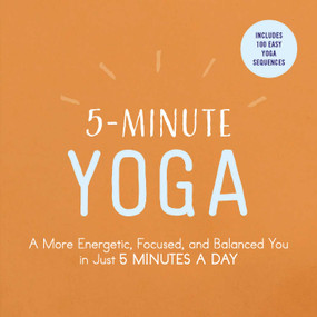 5-Minute Yoga (A More Energetic, Focused, and Balanced You in Just 5 Minutes a Day) by Adams Media, 9781507206324