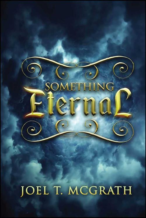 Something Eternal by Joel T. McGrath, 9781682614716