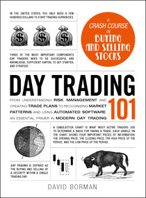 Day Trading 101 (From Understanding Risk Management and Creating Trade Plans to Recognizing Market Patterns and Using Automated Software, an Essential Primer in Modern Day Trading) by David Borman, 9781507205815