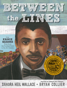 Between the Lines (How Ernie Barnes Went from the Football Field to the Art Gallery) by Sandra Neil Wallace, Bryan Collier, 9781481443876