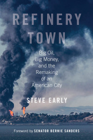 Refinery Town (Big Oil, Big Money, and the Remaking of an American City) - 9780807029664 by Steve Early, Senator Bernie Sanders, 9780807029664