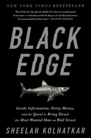 Black Edge (Inside Information, Dirty Money, and the Quest to Bring Down the Most Wanted Man on Wall Street) by Sheelah Kolhatkar, 9780812985795
