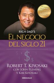 El negocio del siglo 21 / The Business of the 21st Century by Robert T. Kiyosaki, 9781945540837