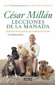 Lecciones de la manada / Cesar Millan's Lessons From the Pack (Historias de los perros que cambiaron mi vida) by Cesar Millan, 9786073155205