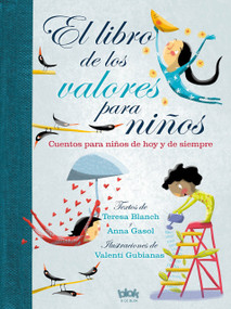El libro de los valores para niños / The Book of Values for Children by Teresa Blanch, Anna Gasol, Valenti Gubianas, 9788416712243