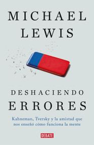 Deshaciendo errores / The Undoing Project: A Friendship That Changed Our Minds (Kahneman, Tversky y la amistad que cambio el mundo) by Michael Lewis, 9788499927411