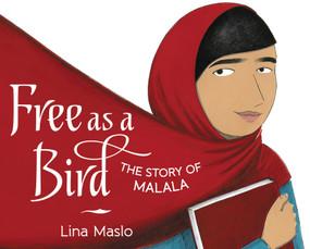 Free as a Bird (The Story of Malala) by Lina Maslo, Lina Maslo, 9780062560773