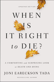 When Is It Right to Die? (A Comforting and Surprising Look at Death and Dying) by Joni Eareckson Tada, 9780310349945