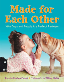 Made for Each Other: Why Dogs and People Are Perfect Partners by Dorothy Hinshaw Patent, William Munoz, 9781101931042