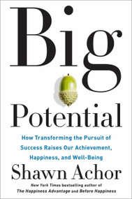 Big Potential (How Transforming the Pursuit of Success Raises Our Achievement, Happiness, and Well-Being) by Shawn Achor, 9781524761530
