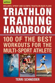 Triathlon Training Handbook (100 of the Best Workouts for the Multi-Sport Athlete) by Terri Schneider, 9781578267248