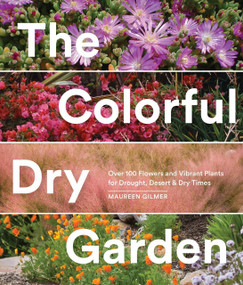 The Colorful Dry Garden (Over 100 Flowers and Vibrant Plants for Drought, Desert & Dry Times) by Maureen Gilmer, 9781632170637