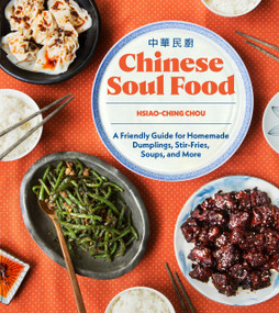 Chinese Soul Food (A Friendly Guide for Homemade Dumplings, Stir-Fries, Soups, and More) by Hsiao-Ching Chou, 9781632171238