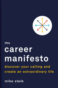 The Career Manifesto (Discover Your Calling and Create an Extraordinary Life) by Mike Steib, 9780143129349