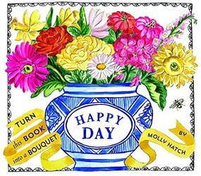 Happy Day (UpLifting Editions) (A Bouquet in a Book) by Molly Hatch, 9781419729546