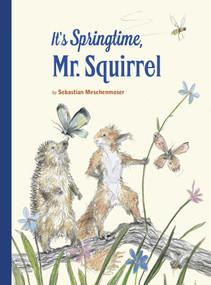 It's Springtime, Mr. Squirrel by Sebastian Meschenmoser, 9780735843103