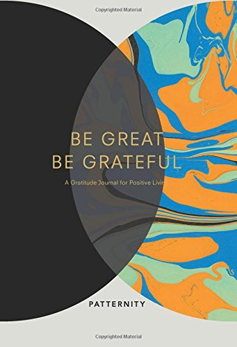 Be Great, Be Grateful (A Gratitude Journal for Positive Living) by Patternity, 9781449491857