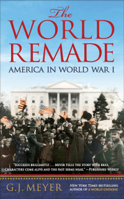 The World Remade (America in World War I) by G. J. Meyer, 9780553393347