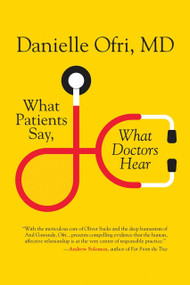 What Patients Say, What Doctors Hear - 9780807087497 by Danielle Ofri, MD, 9780807087497
