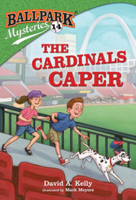 Ballpark Mysteries #14: The Cardinals Caper by David A. Kelly, Mark Meyers, 9781524767518