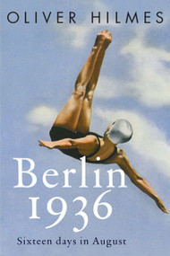 Berlin 1936 (Fascism, Fear, and Triumph Set Against Hitler's Olympic Games) - 9781590519295 by Oliver Hilmes, Jefferson Chase, 9781590519295