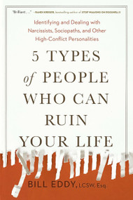 5 Types of People Who Can Ruin Your Life (Identifying and Dealing with Narcissists, Sociopaths, and Other High-Conflict  Personalities) by Bill Eddy, 9780143131366