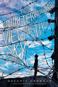An Uninterrupted View of the Sky by Melanie Crowder, 9780399169007