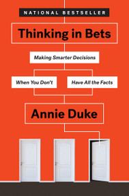 Thinking in Bets (Making Smarter Decisions When You Don't Have All the Facts) by Annie Duke, 9780735216358