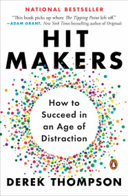 Hit Makers (How to Succeed in an Age of Distraction) by Derek Thompson, 9781101980330