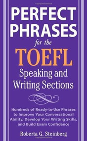 Perfect Phrases for the TOEFL Speaking and Writing Sections by Roberta Steinberg, 9780071592468