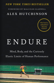 Endure (Mind, Body, and the Curiously Elastic Limits of Human Performance) by Alex Hutchinson, Malcolm Gladwell, 9780062499868